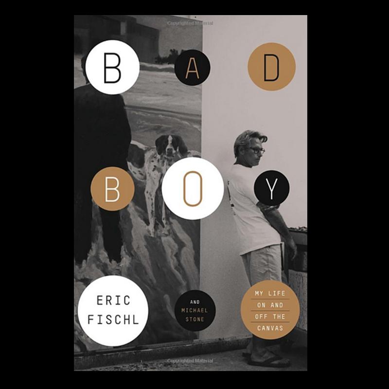 Bad Boy - A Memoir by Eric Fischl